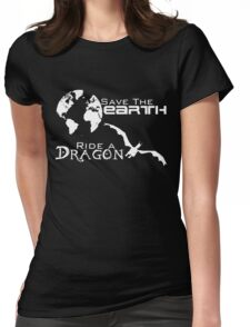 Save the Earth; Ride a Dragon Womens Fitted T-Shirt