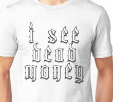 I See Dead Money Unisex T-Shirt