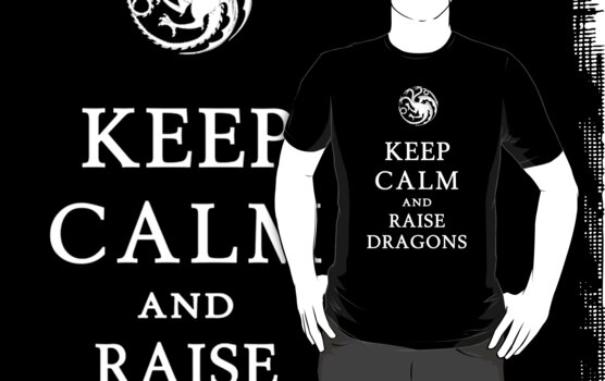 Keep Calm And Raise Dragons by Leylaaslan