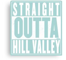 Straight Outta Hill Valley Canvas Print