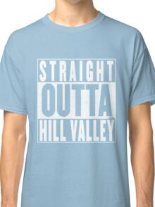 Straight Outta Hill Valley Classic T-Shirt