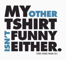 Other Tee Isn't Funny Either (BLK) by Paul-M-W