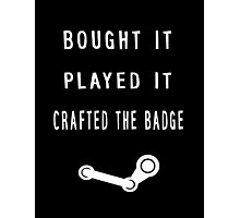 Bought It. Played It. Crafted The Badge. - Steam Photographic Print