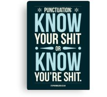 Punctuation, know your sh!t... Canvas Print