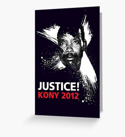JUSTICE! KONY 2012 Greeting Card