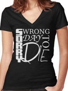 Sorry, Wrong Day to Die V2 Women's Fitted V-Neck T-Shirt