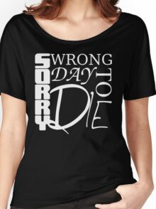Sorry, Wrong Day to Die V2 Women's Relaxed Fit T-Shirt