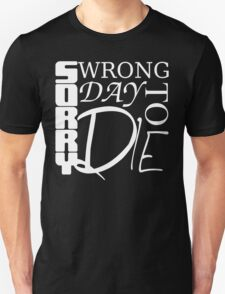 Sorry, Wrong Day to Die V2 T-Shirt