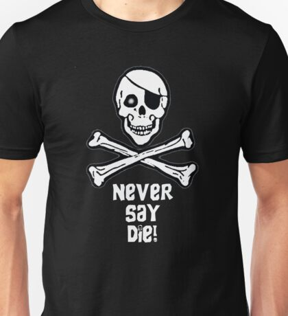 Never Say Die (White Text) Unisex T-Shirt