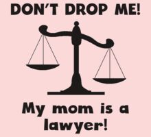 Don't Drop Me My Mom Is A Lawyer Kids Tee