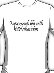 I approach life with mild abandon T-Shirt