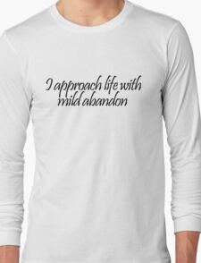 I approach life with mild abandon Long Sleeve T-Shirt