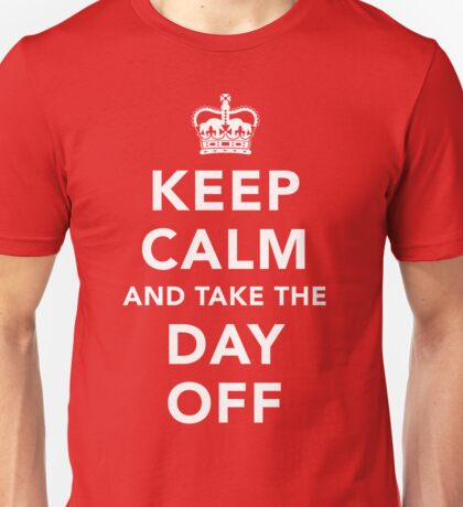 Keep Calm and Take the Day Off [Light] Unisex T-Shirt