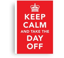 Keep Calm and Take the Day Off [Dark] Canvas Print