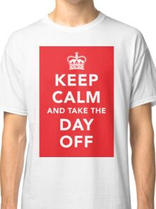 Keep Calm and Take the Day Off [Dark] Classic T-Shirt