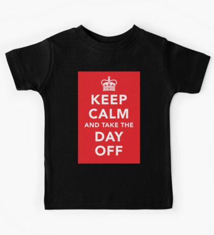 Keep Calm and Take the Day Off [Dark] Kids Tee