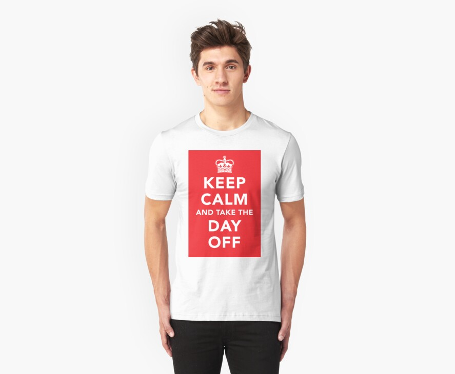 Keep Calm and Take the Day Off [Dark] by destinysagent