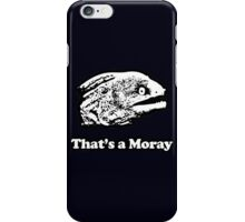 That's a Moray (Bad Joke Eel) iPhone Case/Skin
