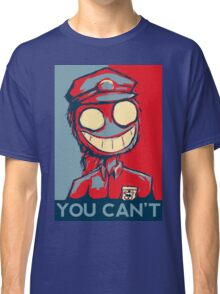 You Can't Classic T-Shirt