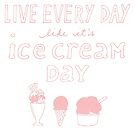 Live Every Day Like It's Ice Cream Day by midnightowl