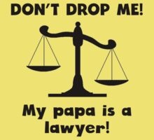 Don't Drop Me My Papa Is A Lawyer One Piece - Short Sleeve