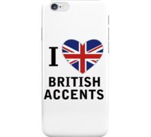 I Love British Accents  ( Black Text ) iPhone Case/Skin
