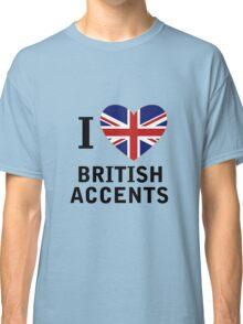 I Love British Accents  ( Black Text ) Classic T-Shirt