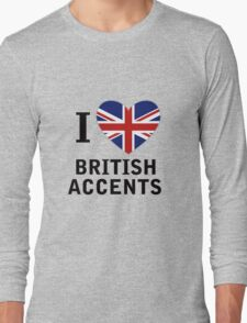 I Love British Accents  ( Black Text ) Long Sleeve T-Shirt