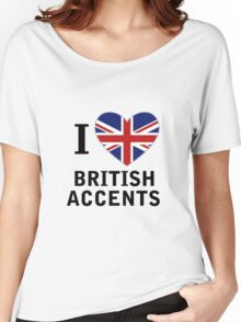 I Love British Accents  ( Black Text ) Women's Relaxed Fit T-Shirt