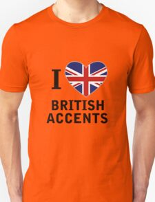 I Love British Accents  ( Black Text ) T-Shirt