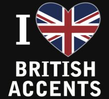 I Love British Accents (Black Text ) by PopCultFanatics