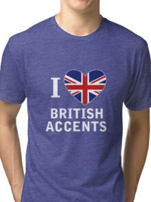 I Love British Accents (Black Text ) Tri-blend T-Shirt