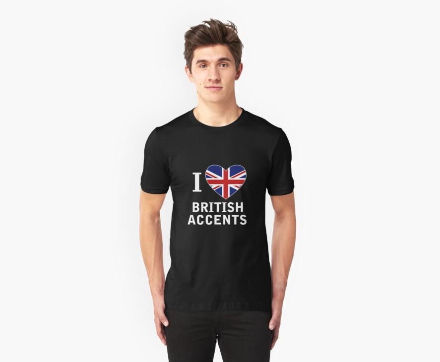 I Love British Accents (Black Text ) by PopCultFanatics