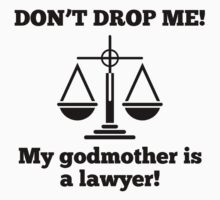 Don't Drop Me My Godmother Is A Lawyer Kids Clothes