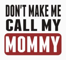 Don't Make Me Call My Mommy Baby Tee