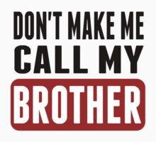 Don't Make Me Call My Brother Kids Tee