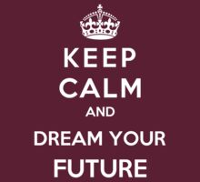 Keep Calm And Dream Your Future T-Shirt