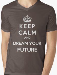 Keep Calm And Dream Your Future Mens V-Neck T-Shirt