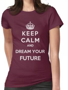 Keep Calm And Dream Your Future Womens Fitted T-Shirt