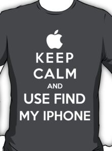 Keep Calm And Use Find My Iphone T-Shirt
