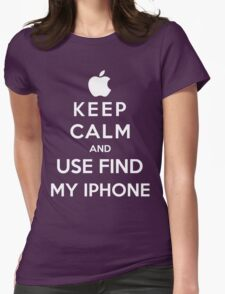 Keep Calm And Use Find My Iphone Womens Fitted T-Shirt
