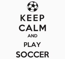 Keep Calm And Play Soccer Kids Clothes
