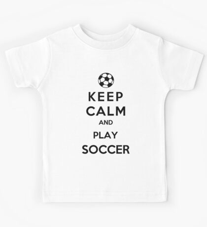 Keep Calm And Play Soccer Kids Tee