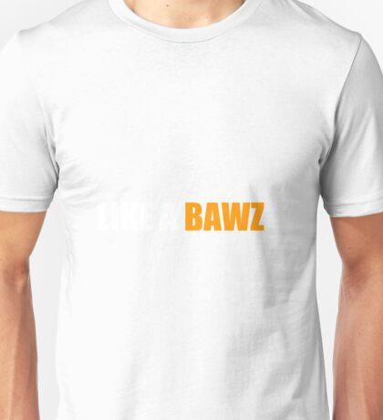 Like a Bawz! Unisex T-Shirt