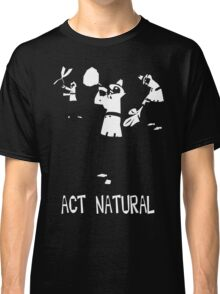 Act Natural Classic T-Shirt