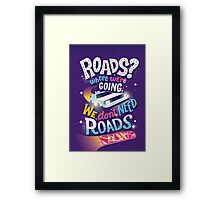 We Don't Need Roads Framed Print
