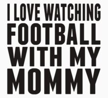 I Love Watching Football With My Mommy Kids Tee