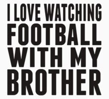 I Love Watching Football With My Brother Kids Tee