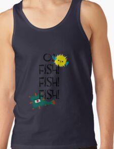 Oi! Fish! Fish! Fish! Tank Top