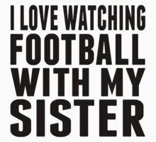 I Love Watching Football With My Sister Baby Tee